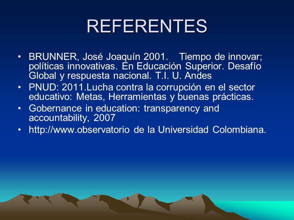 REFERENTES BRUNNER, José Joaquín 2001. Tiempo de innovar; políticas innovativas. En Educación Superior. Desafío Global y respuesta nacional. T.I. U. A