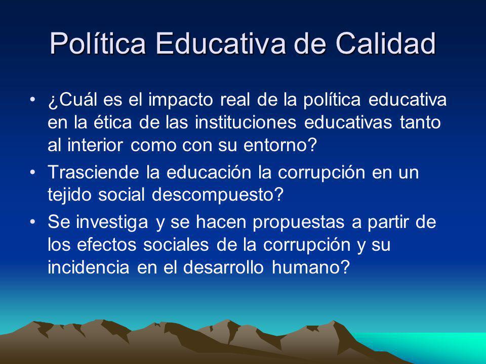 Política Educativa de Calidad ¿Cuál es el impacto real de la política educativa en la ética de las instituciones educativas tanto al interior como con su entorno.