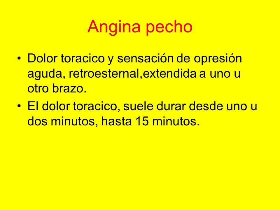 Angina pecho Dolor toracico y sensación de opresión aguda, retroesternal,extendida a uno u otro brazo. El dolor toracico, suele durar desde uno u dos