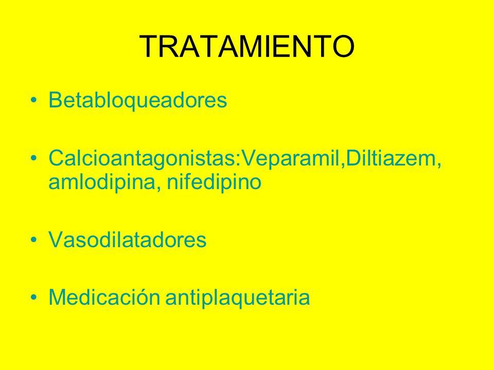 TRATAMIENTO Betabloqueadores Calcioantagonistas:Veparamil,Diltiazem, amlodipina, nifedipino Vasodilatadores Medicación antiplaquetaria