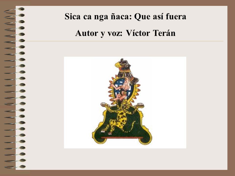 Autor y voz: Víctor Terán Sica ca nga ñaca: Que así fuera