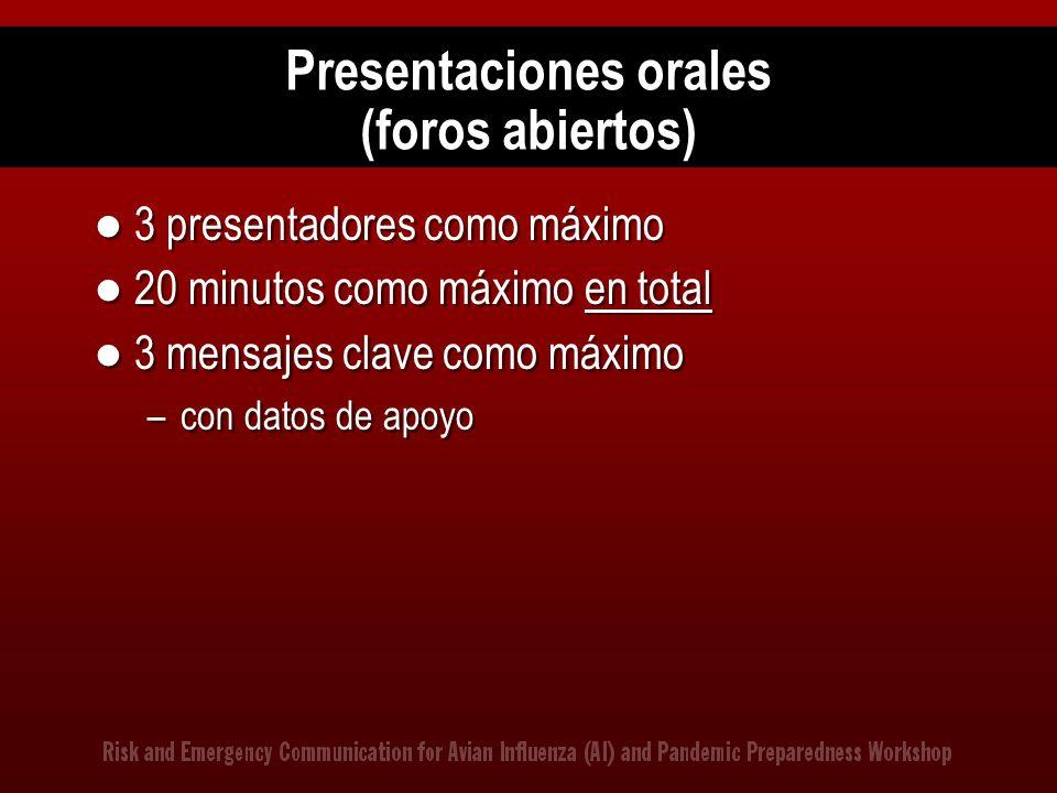 Presentaciones orales (foros abiertos) 3 presentadores como máximo 20 minutos como máximo en total 3 mensajes clave como máximo –con datos de apoyo 3
