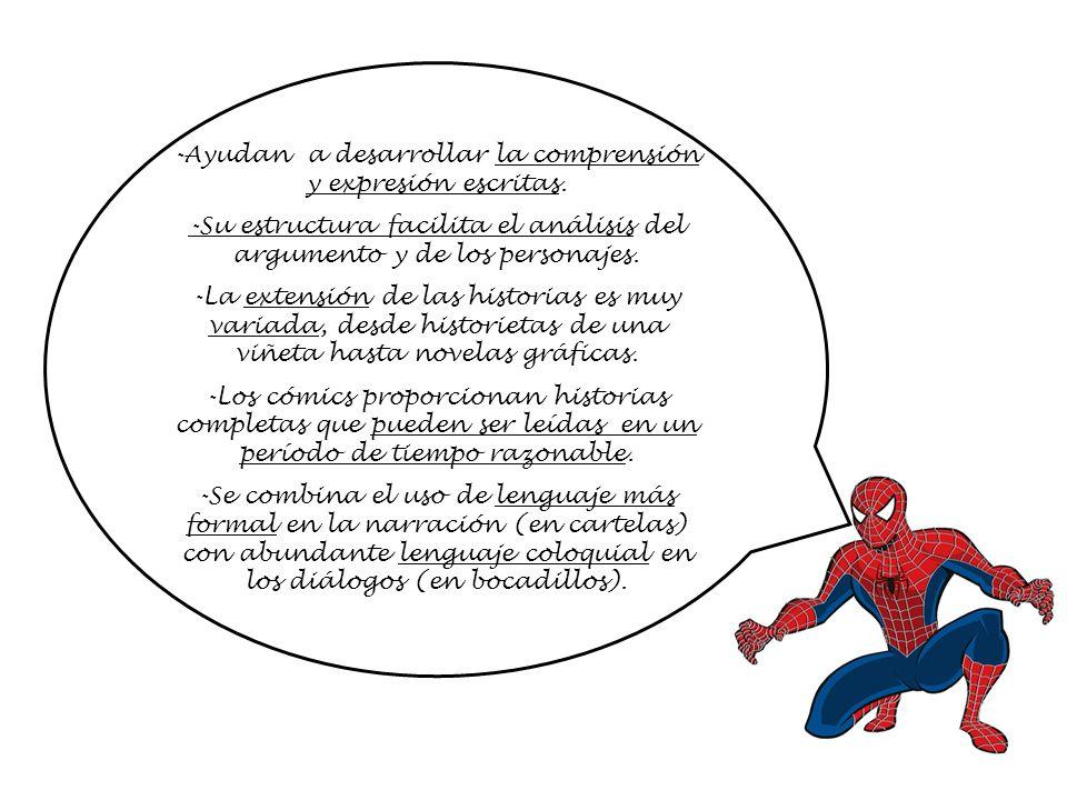 -Ayudan a desarrollar la comprensión y expresión escritas. -Su estructura facilita el análisis del argumento y de los personajes. -La extensión de las
