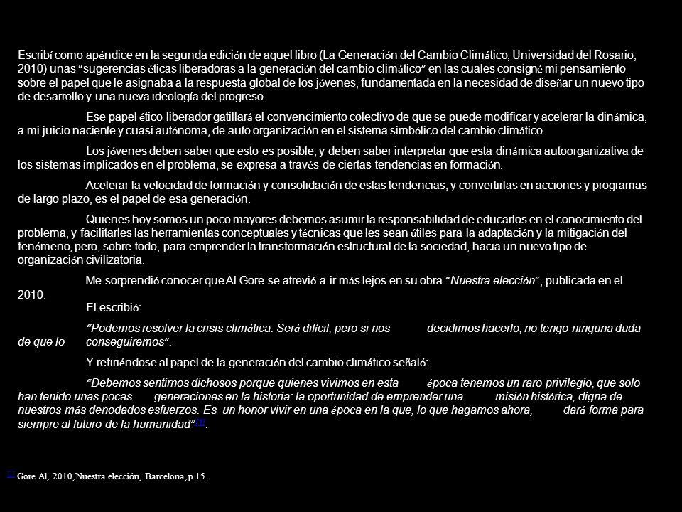 Escrib í como ap é ndice en la segunda edici ó n de aquel libro (La Generaci ó n del Cambio Clim á tico, Universidad del Rosario, 2010) unas sugerenci