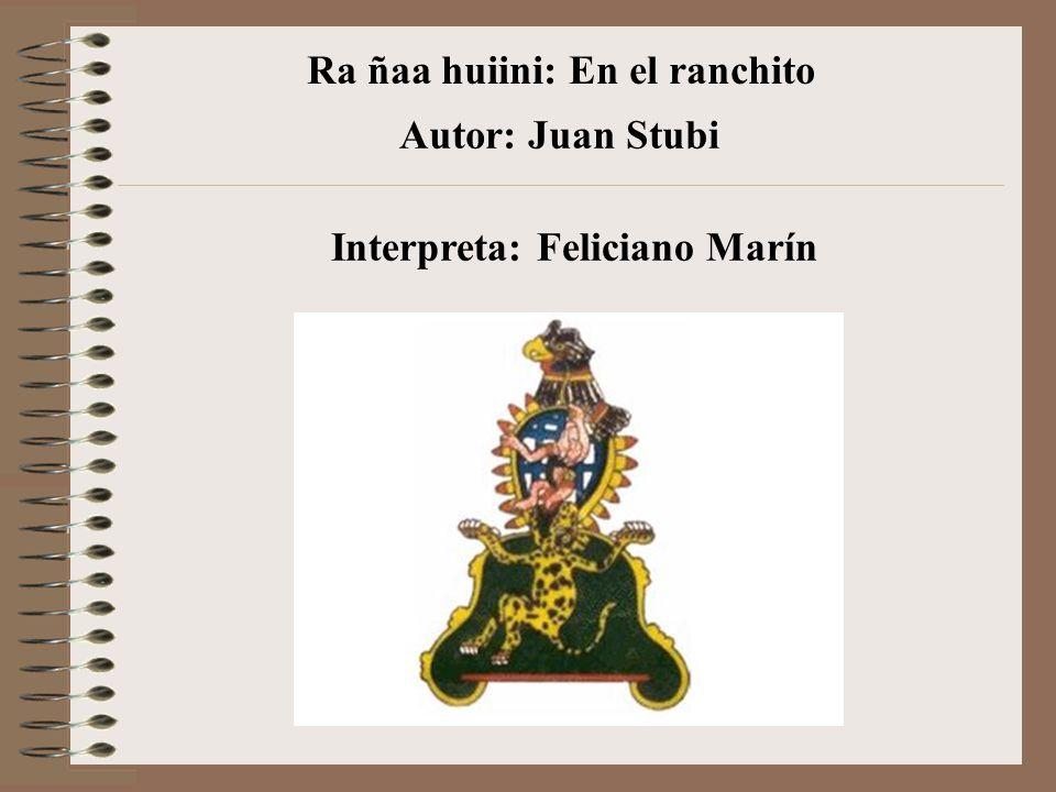 Autor: Juan Stubi Interpreta: Feliciano Marín Ra ñaa huiini: En el ranchito