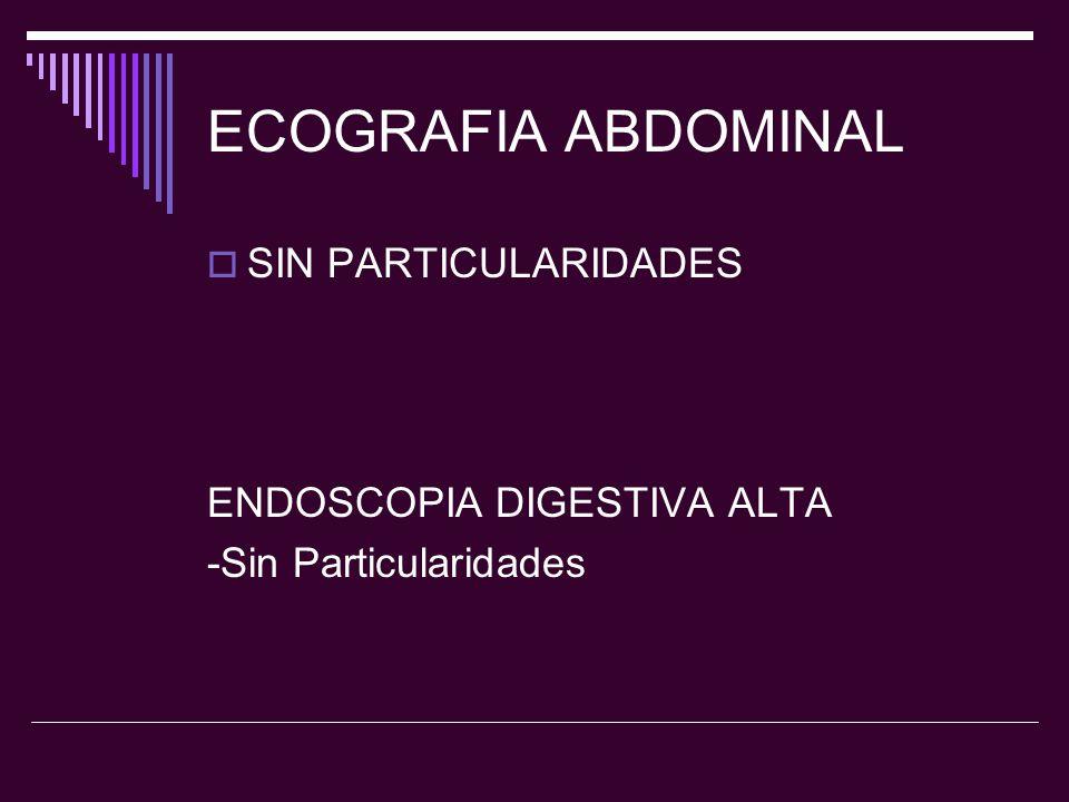 ECOGRAFIA ABDOMINAL SIN PARTICULARIDADES ENDOSCOPIA DIGESTIVA ALTA -Sin Particularidades