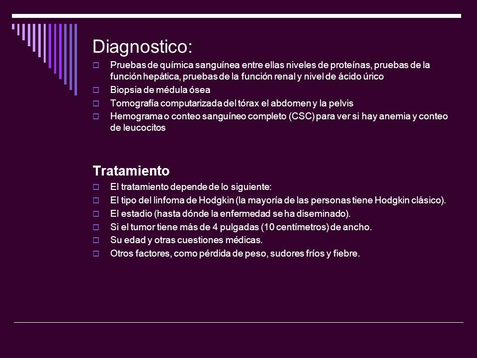 Diagnostico: Pruebas de química sanguínea entre ellas niveles de proteínas, pruebas de la función hepática, pruebas de la función renal y nivel de áci