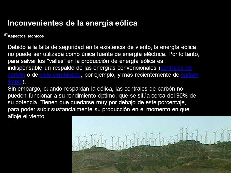 Inconvenientes de la energía eólica Aspectos técnicos Debido a la falta de seguridad en la existencia de viento, la energía eólica no puede ser utiliz