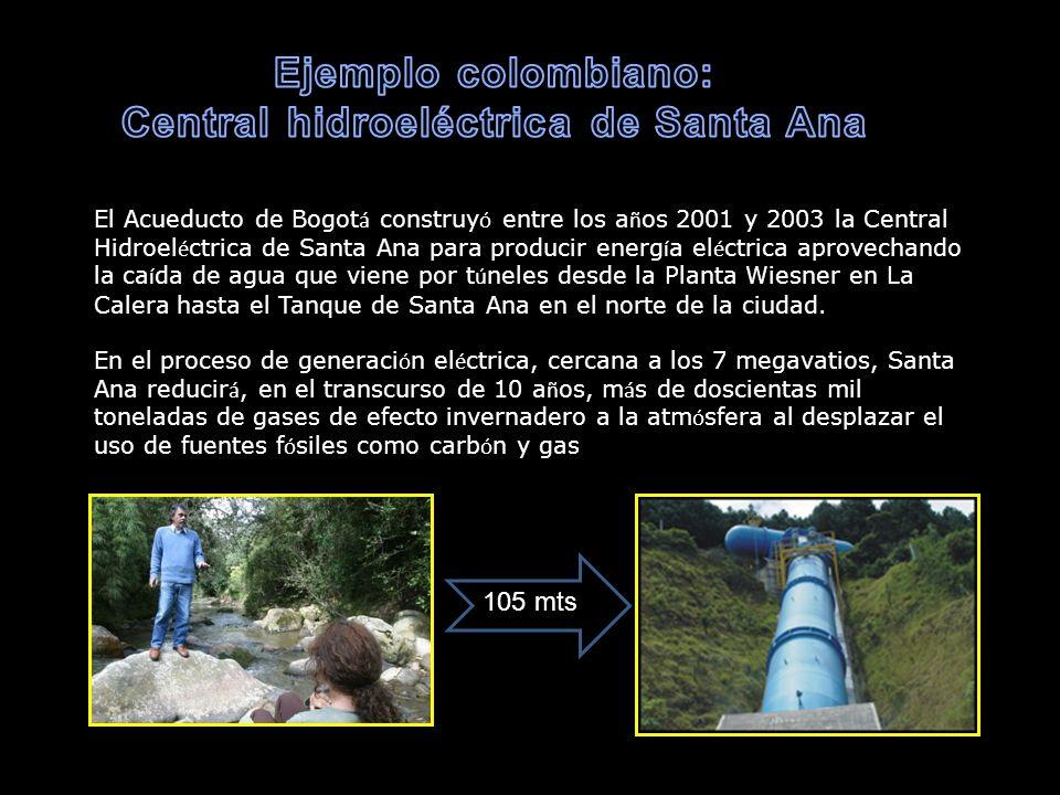 El Acueducto de Bogot á construy ó entre los a ñ os 2001 y 2003 la Central Hidroel é ctrica de Santa Ana para producir energ í a el é ctrica aprovecha