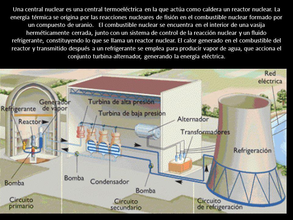Una central nuclear es una central termoeléctrica en la que actúa como caldera un reactor nuclear. La energía térmica se origina por las reacciones nu