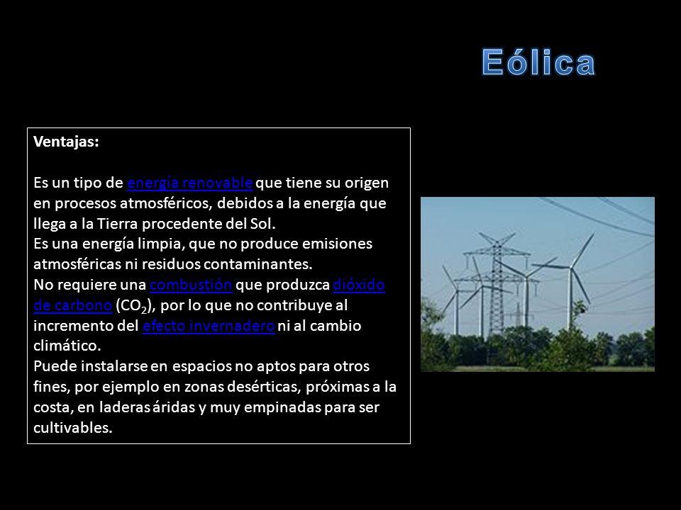 Ventajas: Es un tipo de energía renovable que tiene su origen en procesos atmosféricos, debidos a la energía que llega a la Tierra procedente del Sol.