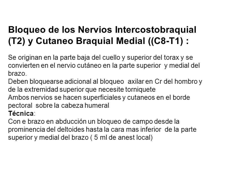 Bloqueo de los Nervios Intercostobraquial (T2) y Cutaneo Braquial Medial ((C8-T1) : Se originan en la parte baja del cuello y superior del torax y se
