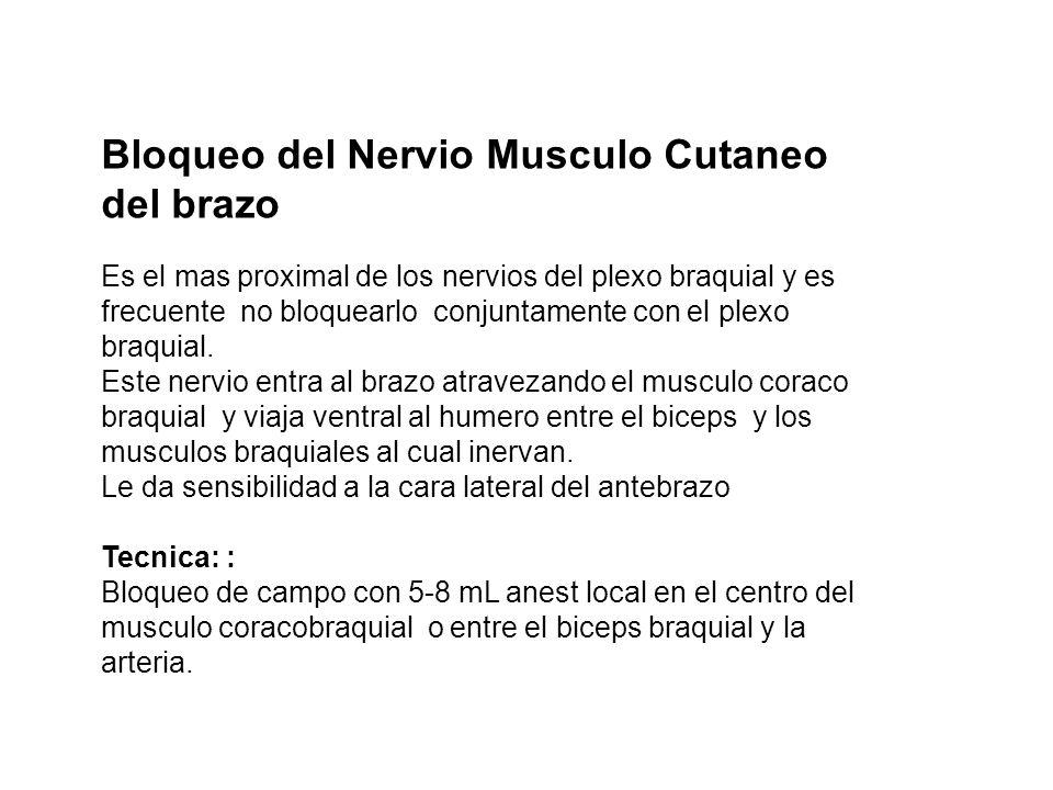Bloqueo del Nervio Musculo Cutaneo del brazo Es el mas proximal de los nervios del plexo braquial y es frecuente no bloquearlo conjuntamente con el pl