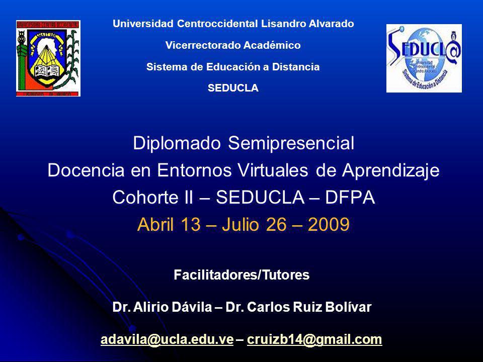Diplomado Semipresencial Docencia en Entornos Virtuales de Aprendizaje Cohorte II – SEDUCLA – DFPA Abril 13 – Julio 26 – 2009 Universidad Centrocciden