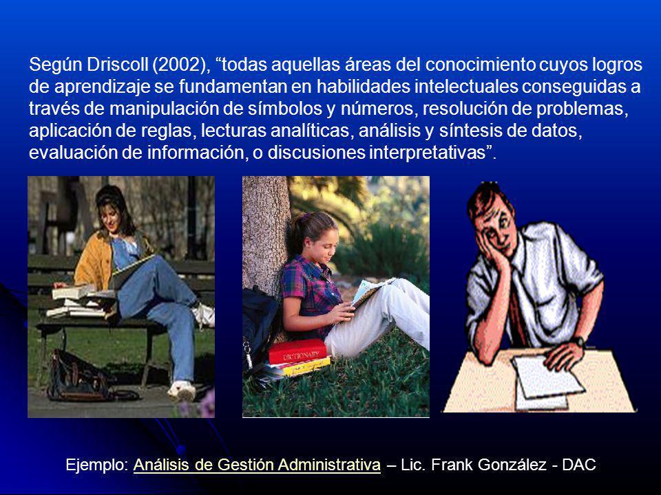 Según Driscoll (2002), todas aquellas áreas del conocimiento cuyos logros de aprendizaje se fundamentan en habilidades intelectuales conseguidas a tra