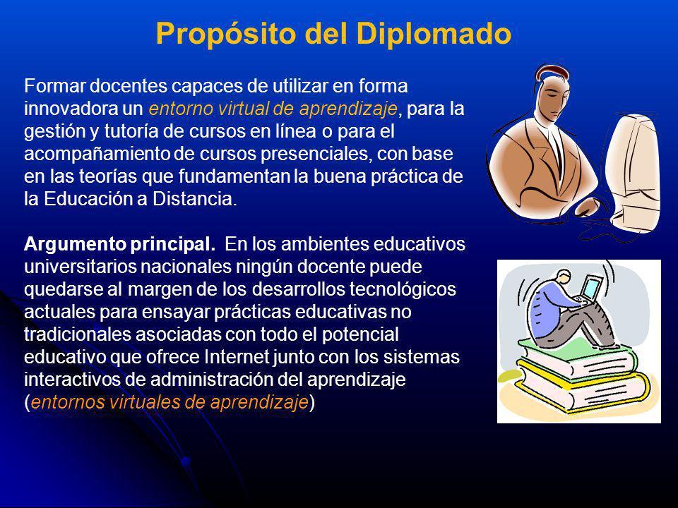 Propósito del Diplomado Formar docentes capaces de utilizar en forma innovadora un entorno virtual de aprendizaje, para la gestión y tutoría de cursos