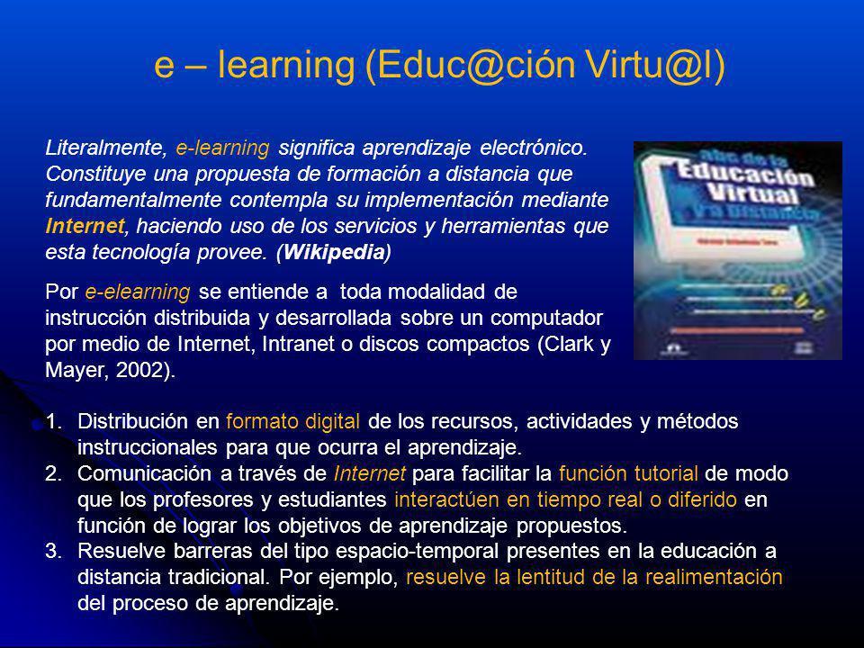 e – learning (Educ@ción Virtu@l) Literalmente, e-learning significa aprendizaje electrónico. Constituye una propuesta de formación a distancia que fun