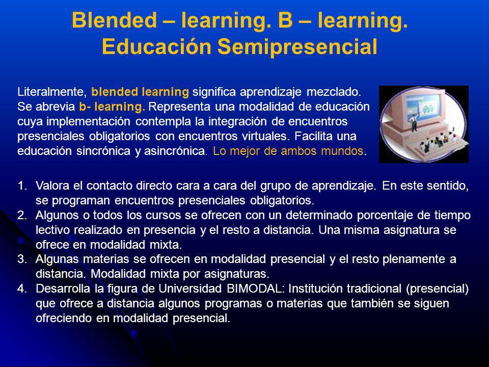 Blended – learning. B – learning. Educación Semipresencial Literalmente, blended learning significa aprendizaje mezclado. Se abrevia b- learning. Repr