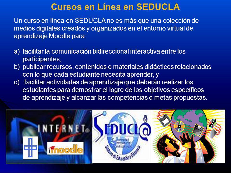 Cursos en Línea en SEDUCLA Un curso en línea en SEDUCLA no es más que una colección de medios digitales creados y organizados en el entorno virtual de