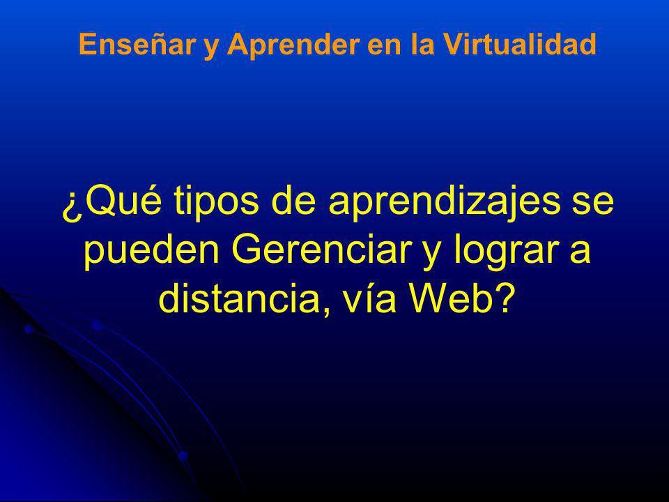 Enseñar y Aprender en la Virtualidad ¿Qué tipos de aprendizajes se pueden Gerenciar y lograr a distancia, vía Web?