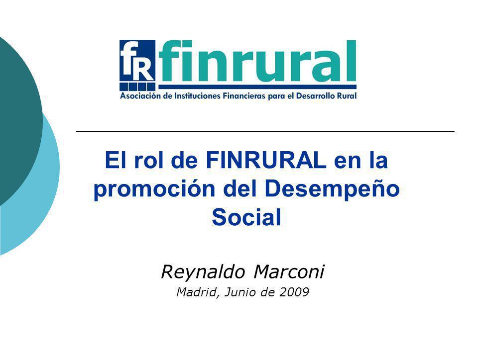 El rol de FINRURAL en la promoción del Desempeño Social Reynaldo Marconi Madrid, Junio de 2009