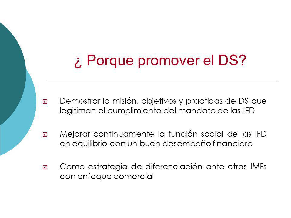¿ Porque promover el DS? Demostrar la misión, objetivos y practicas de DS que legitiman el cumplimiento del mandato de las IFD Mejorar continuamente l