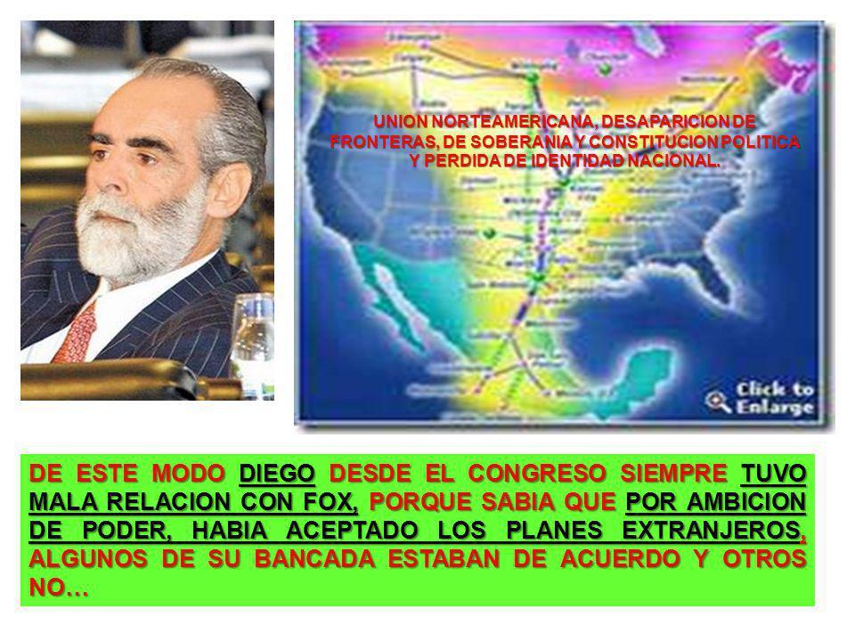 DE ESTE MODO DIEGO DESDE EL CONGRESO SIEMPRE TUVO MALA RELACION CON FOX, PORQUE SABIA QUE POR AMBICION DE PODER, HABIA ACEPTADO LOS PLANES EXTRANJEROS