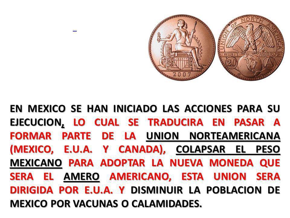EN MEXICO SE HAN INICIADO LAS ACCIONES PARA SU EJECUCION, LO CUAL SE TRADUCIRA EN PASAR A FORMAR PARTE DE LA UNION NORTEAMERICANA (MEXICO, E.U.A.