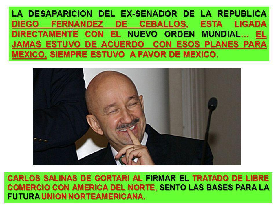 LA DESAPARICION DEL EX-SENADOR DE LA REPUBLICA DIEGO FERNANDEZ DE CEBALLOS, ESTA LIGADA DIRECTAMENTE CON EL NUEVO ORDEN MUNDIAL… EL JAMAS ESTUVO DE ACUERDO CON ESOS PLANES PARA MEXICO, SIEMPRE ESTUVO A FAVOR DE MEXICO.