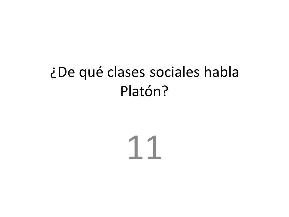 ¿De qué clases sociales habla Platón? 11