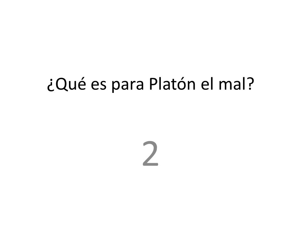 ¿Qué es para Platón el mal? 2
