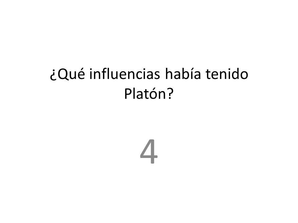 ¿Qué influencias había tenido Platón? 4