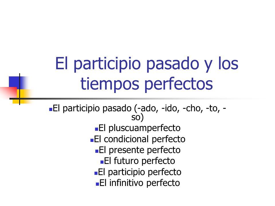 El participio perfecto… Se forma con el gerundio del verbo auxiliar haber y el participio pasado (-ado, -ido, -cho, -to, -so) Habiendo Havingfinished the homework,they went to the movies.