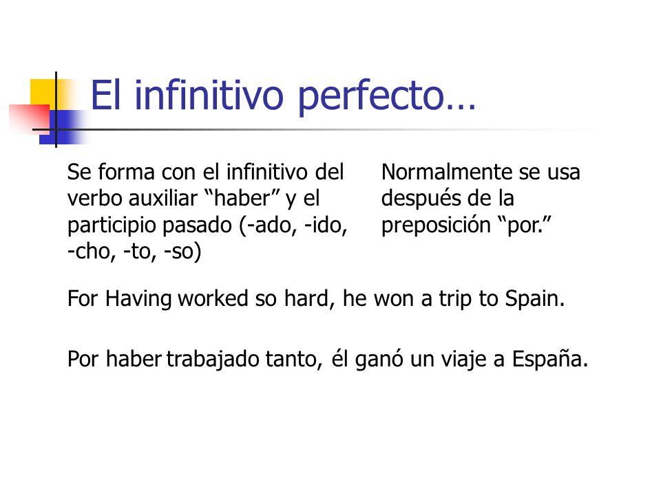El participio perfecto… Se forma con el gerundio del verbo auxiliar haber y el participio pasado (-ado, -ido, -cho, -to, -so) Habiendo Havingfinished