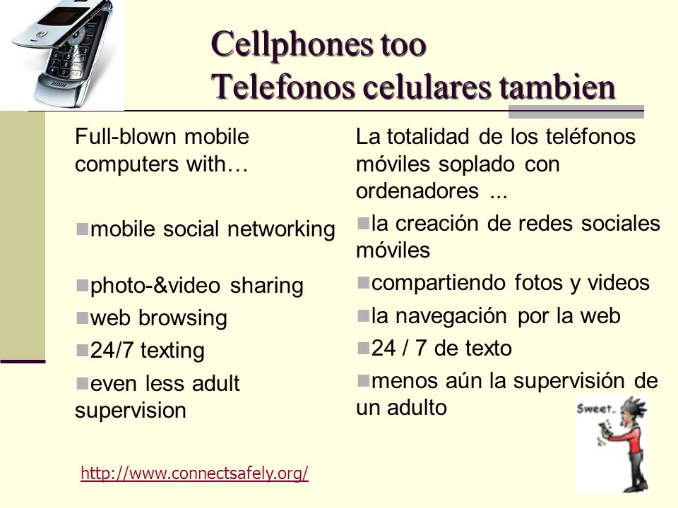 Cellphones too Telefonos celulares tambien Full-blown mobile computers with… mobile social networking photo-&video sharing web browsing 24/7 texting e