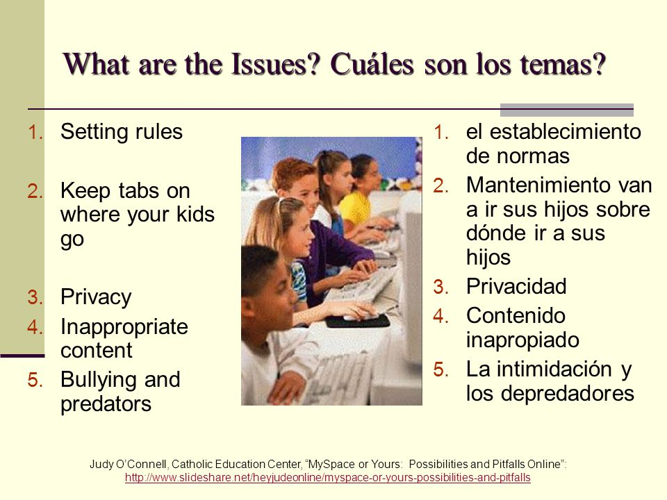 Judy OConnell, Catholic Education Center, MySpace or Yours: Possibilities and Pitfalls Online: http://www.slideshare.net/heyjudeonline/myspace-or-yours-possibilities-and-pitfalls http://www.slideshare.net/heyjudeonline/myspace-or-yours-possibilities-and-pitfalls What are the Issues.