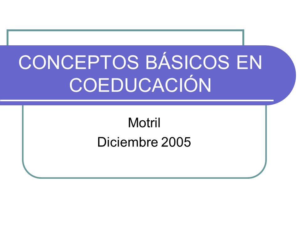 CONCEPTOS BÁSICOS EN COEDUCACIÓN Motril Diciembre 2005