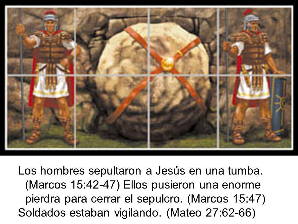 Los hombres sepultaron a Jesús en una tumba.