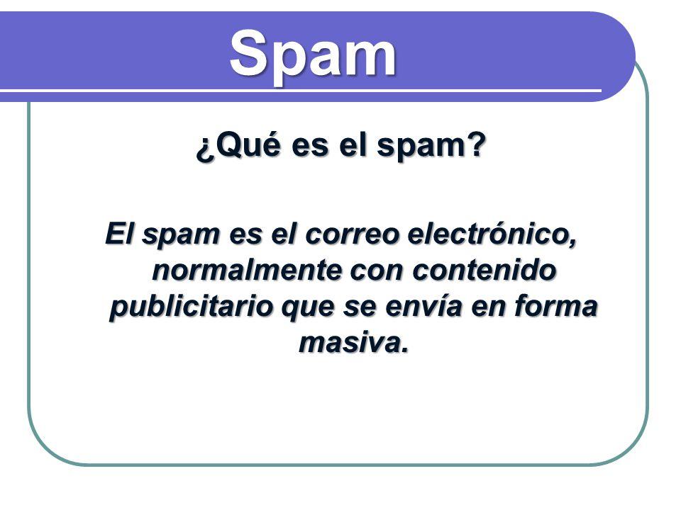 Spam ¿Qué es el spam? El spam es el correo electrónico, normalmente con contenido publicitario que se envía en forma masiva.