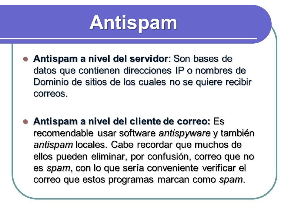Antispam Antispam a nivel del servidor: Son bases de datos que contienen direcciones IP o nombres de Dominio de sitios de los cuales no se quiere reci