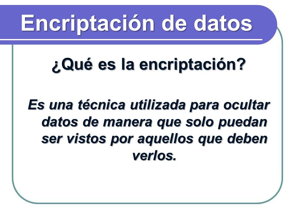 Encriptación de datos ¿Qué es la encriptación? Es una técnica utilizada para ocultar datos de manera que solo puedan ser vistos por aquellos que deben