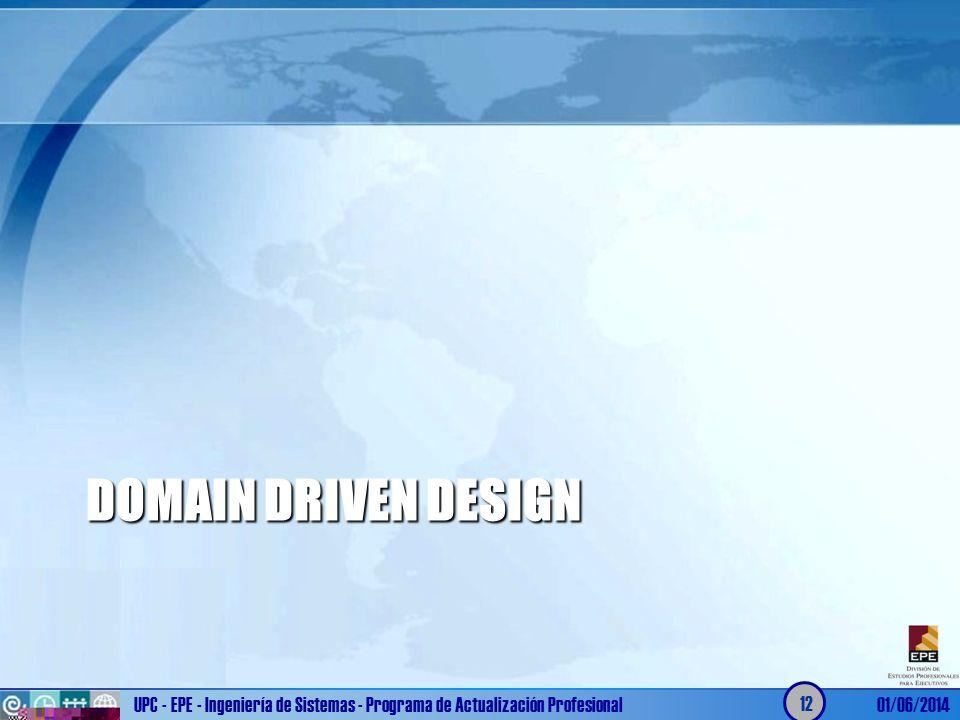 DOMAIN DRIVEN DESIGN UPC - EPE - Ingeniería de Sistemas - Programa de Actualización Profesional01/06/2014 12