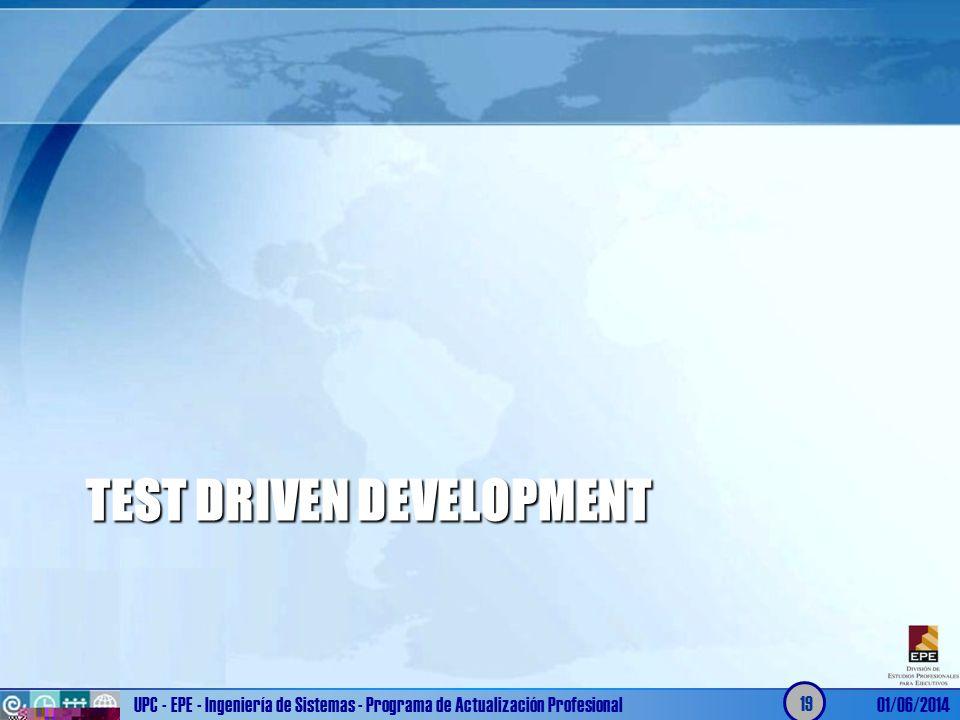 TEST DRIVEN DEVELOPMENT UPC - EPE - Ingeniería de Sistemas - Programa de Actualización Profesional01/06/2014 19