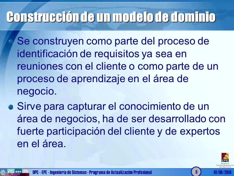 Construcción de un modelo de dominio Se construyen como parte del proceso de identificación de requisitos ya sea en reuniones con el cliente o como pa