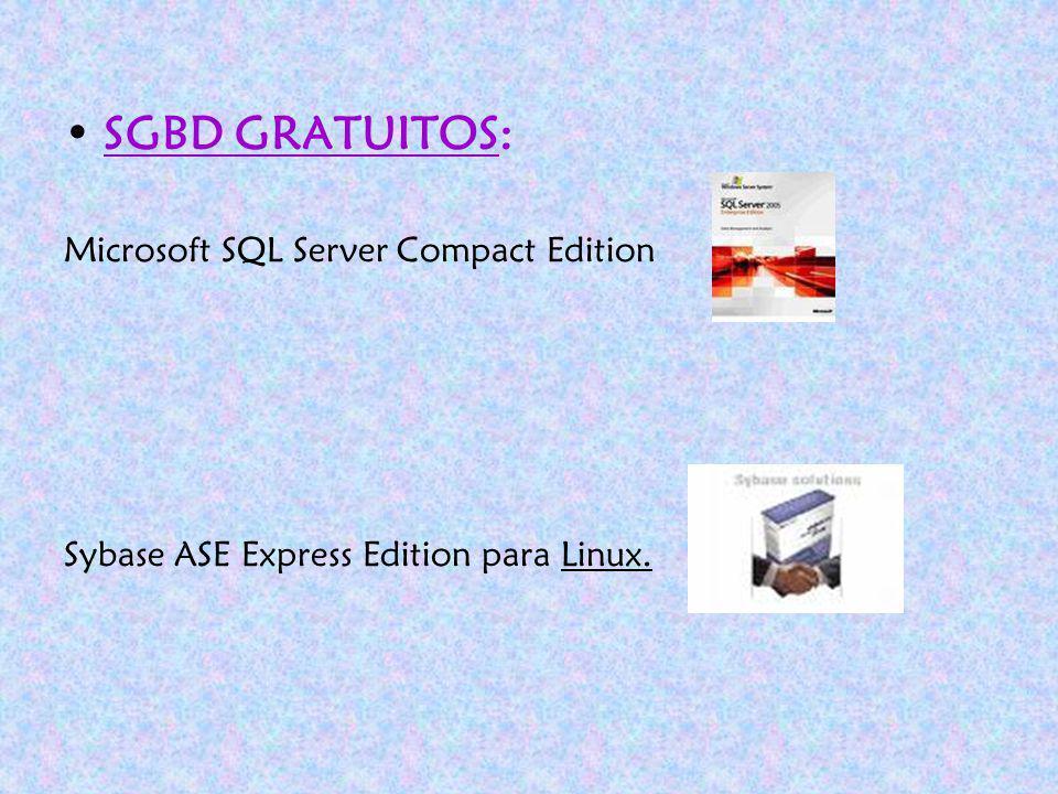 SGBD GRATUITOS: Microsoft SQL Server Compact Edition Sybase ASE Express Edition para Linux. SBGBD COMERCIALES