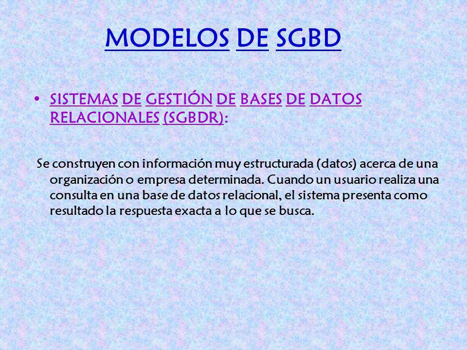 MODELOS DE SGBD SISTEMAS DE GESTIÓN DE BASES DE DATOS RELACIONALES (SGBDR): Se construyen con información muy estructurada (datos) acerca de una organ
