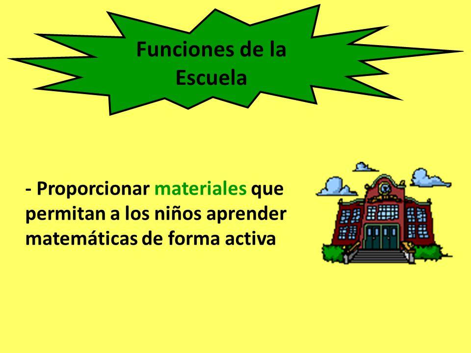 Funciones de la Escuela - Proporcionar materiales que permitan a los niños aprender matemáticas de forma activa