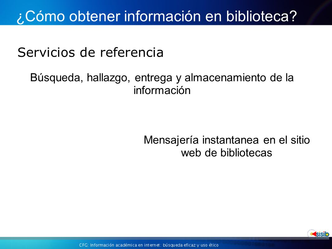 Servicios de referencia ¿Cómo obtener información en biblioteca.