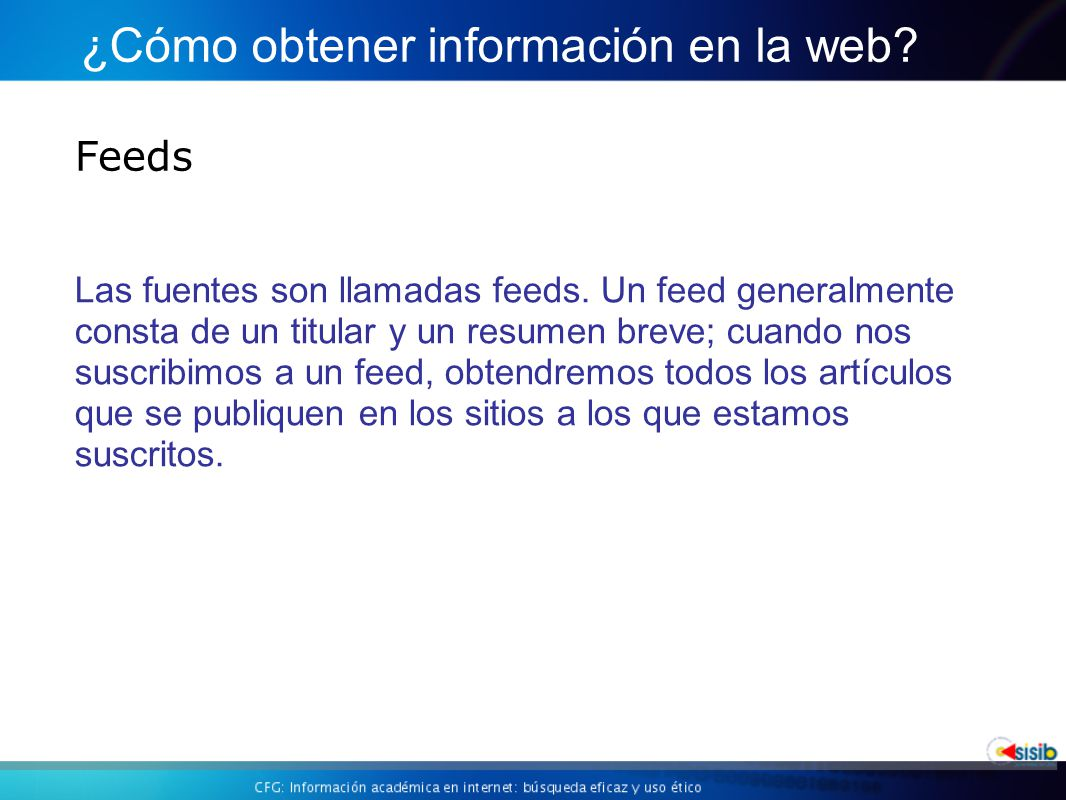 Feeds ¿Cómo obtener información en la web.Las fuentes son llamadas feeds.