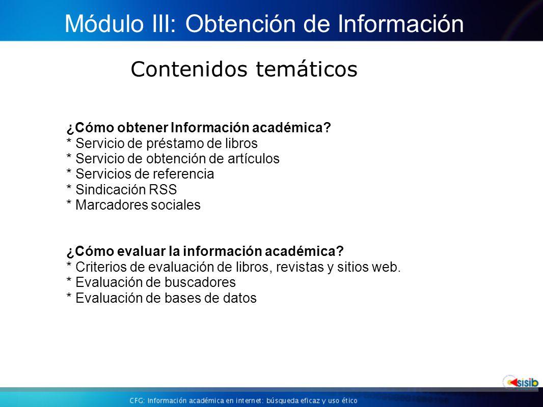 Contenidos temáticos Módulo III: Obtención de Información ¿Cómo obtener Información académica.